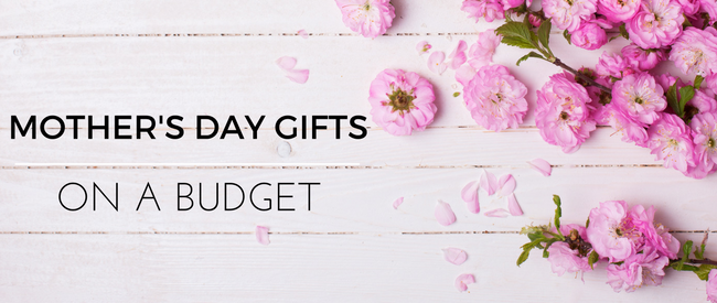 Mother's Day Gift Ideas on a Budget