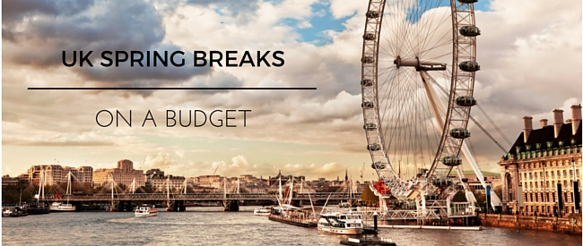 Get Away With UK Spring Breaks on a Budget