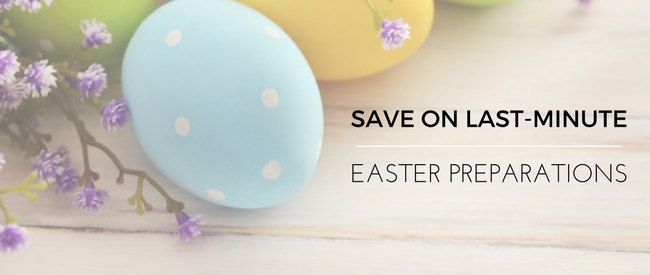 Save on Last-Minute Easter Preparations